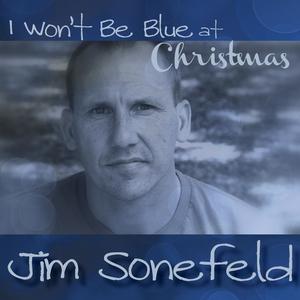 "Jim Sonefeld ""I Won't Be Blue At Christmas"""